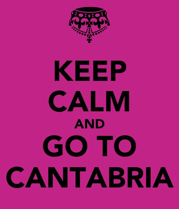KEEP CALM AND GO TO CANTABRIA