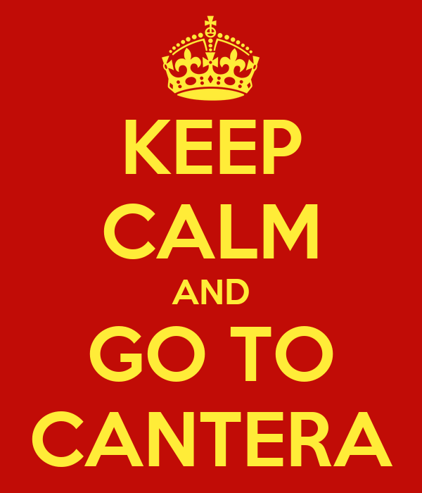 KEEP CALM AND GO TO CANTERA