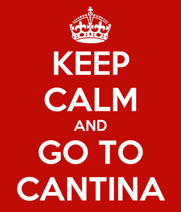 KEEP CALM AND GO TO CANTINA