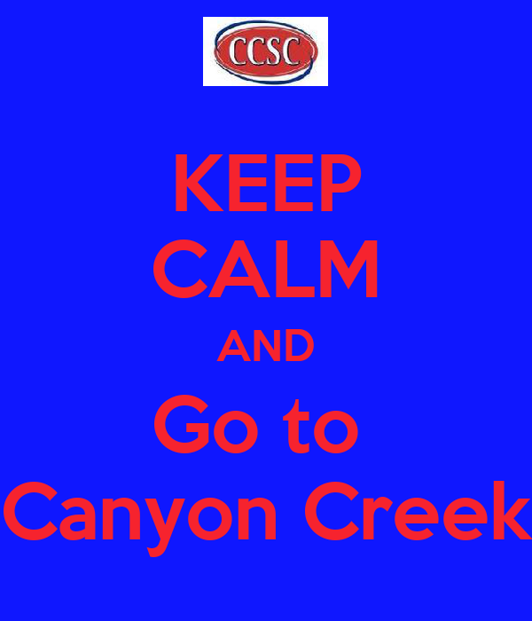 KEEP CALM AND Go to  Canyon Creek