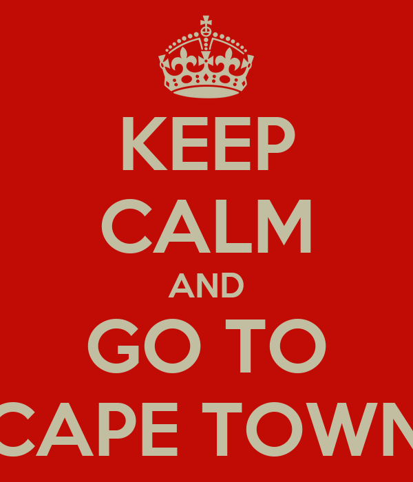 KEEP CALM AND GO TO CAPE TOWN