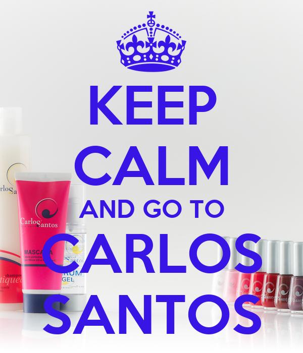 KEEP CALM AND GO TO CARLOS SANTOS