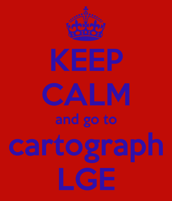 KEEP CALM and go to cartograph LGE