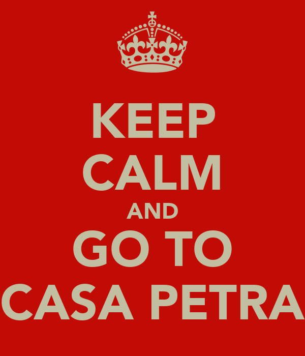 KEEP CALM AND GO TO CASA PETRA