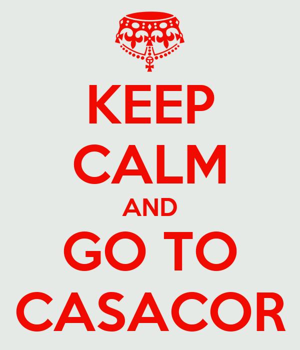 KEEP CALM AND GO TO CASACOR