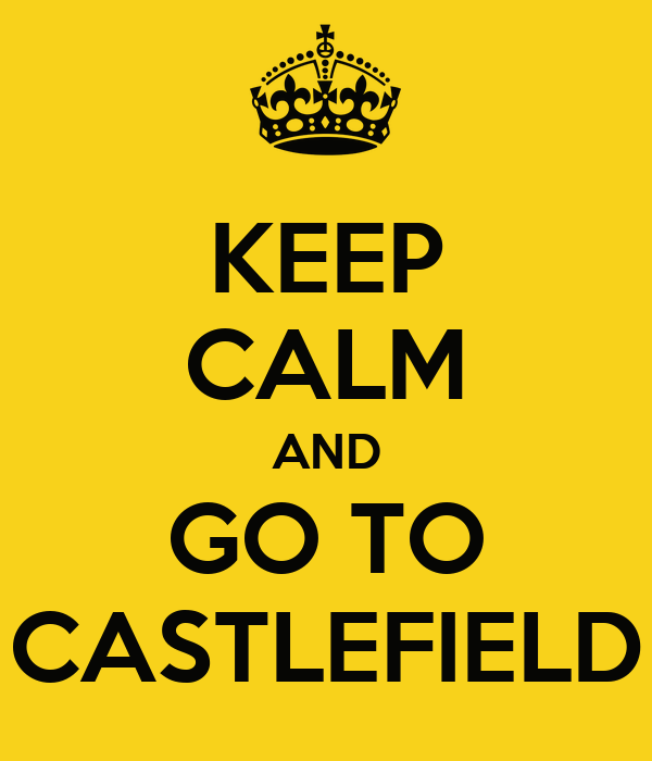 KEEP CALM AND GO TO CASTLEFIELD