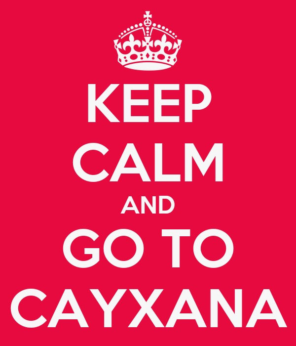 KEEP CALM AND GO TO CAYXANA