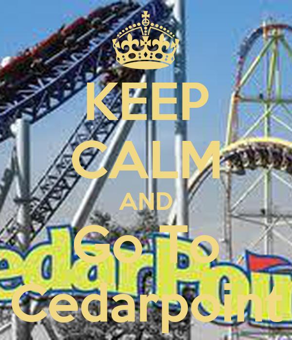 KEEP CALM AND Go To Cedarpoint