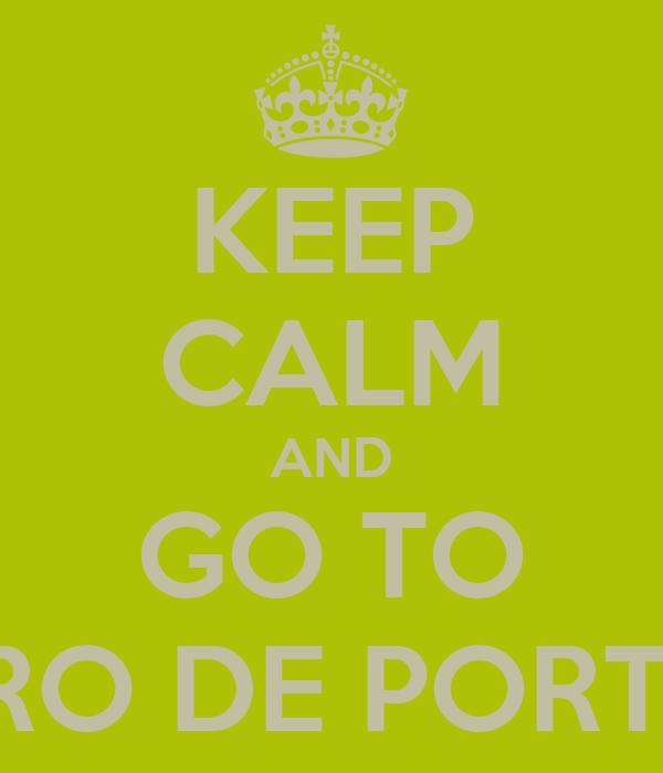 KEEP CALM AND GO TO CENTRO DE PORTUGAL