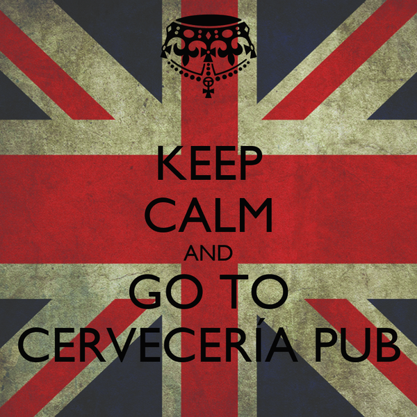 KEEP CALM AND GO TO CERVECERÍA PUB