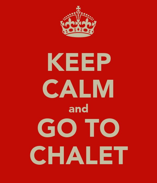 KEEP CALM and GO TO CHALET
