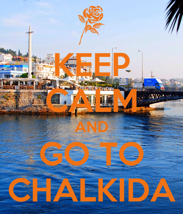 KEEP CALM AND GO TO CHALKIDA