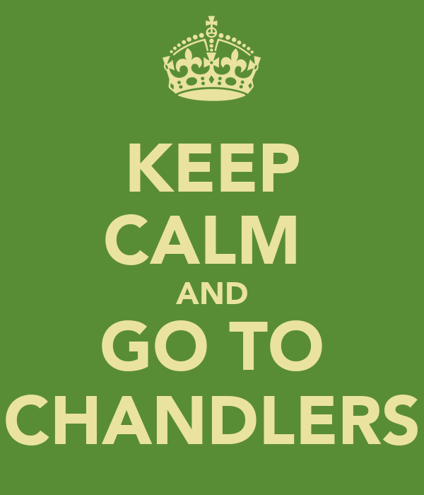 KEEP CALM  AND GO TO CHANDLERS