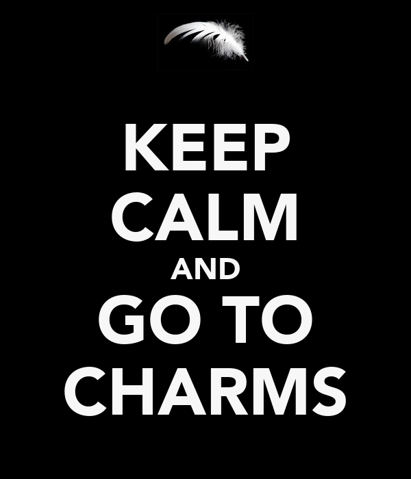KEEP CALM AND GO TO CHARMS