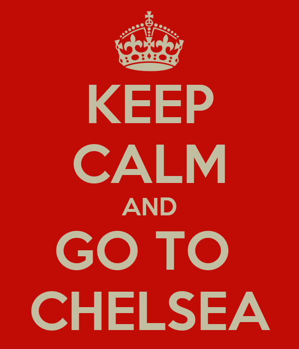 KEEP CALM AND GO TO  CHELSEA