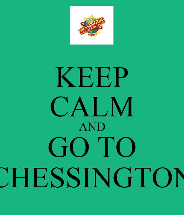 KEEP CALM AND GO TO CHESSINGTON