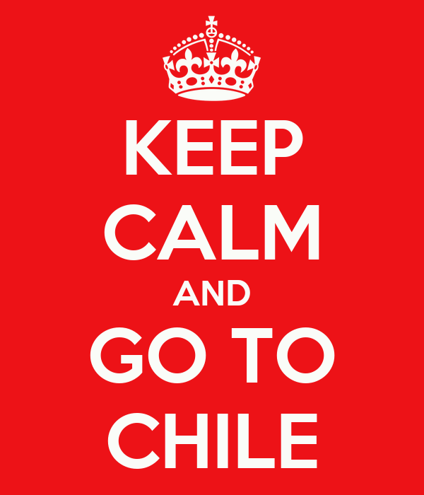 KEEP CALM AND GO TO CHILE