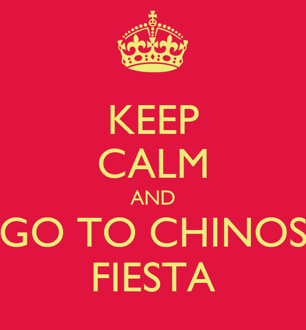KEEP CALM AND GO TO CHINOS FIESTA