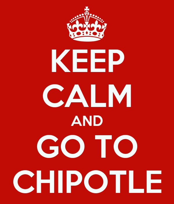KEEP CALM AND GO TO CHIPOTLE