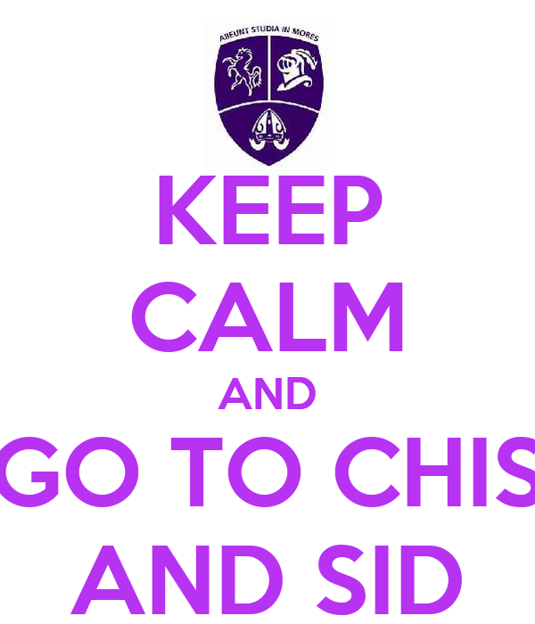 KEEP CALM AND GO TO CHIS AND SID