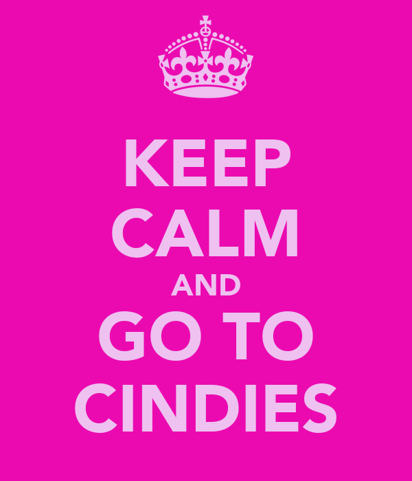 KEEP CALM AND GO TO CINDIES