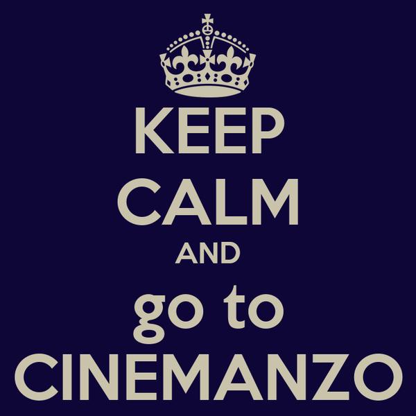 KEEP CALM AND go to CINEMANZO