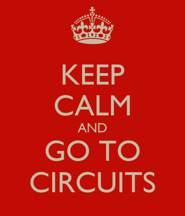 KEEP CALM AND GO TO CIRCUITS