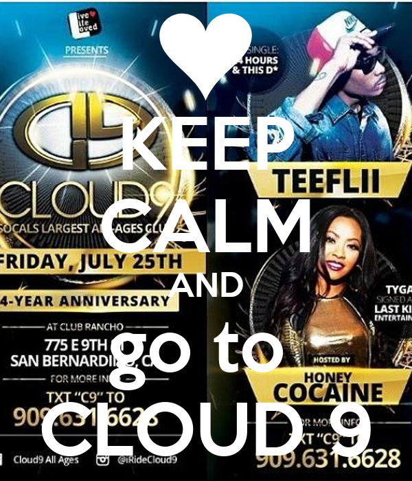 KEEP CALM AND go to  CLOUD 9