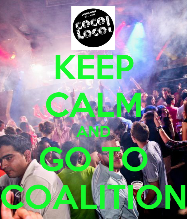 KEEP CALM AND GO TO COALITION