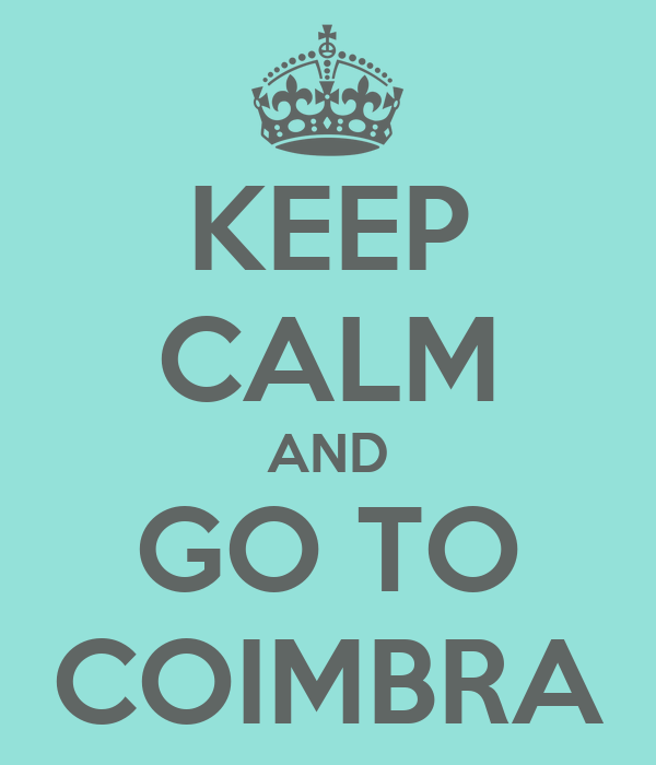 KEEP CALM AND GO TO COIMBRA