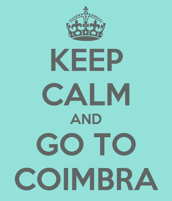 KEEP CALM AND GO TO COIMBRA