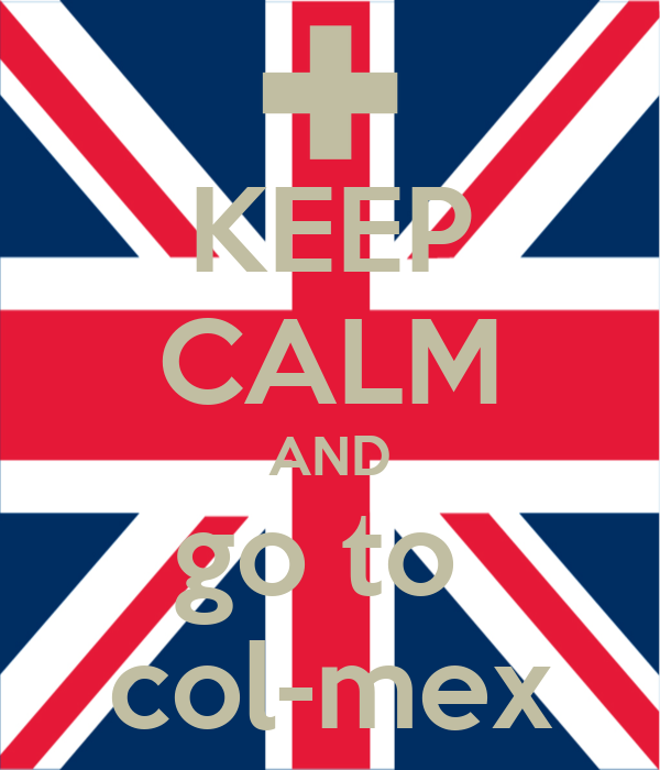 KEEP CALM AND go to  col-mex