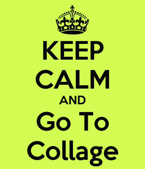 KEEP CALM AND Go To Collage