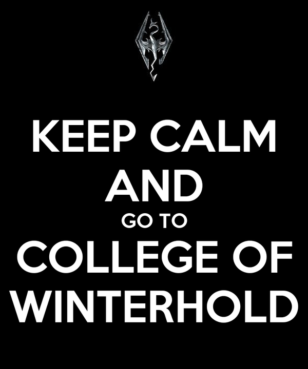 KEEP CALM AND GO TO COLLEGE OF WINTERHOLD