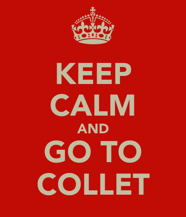 KEEP CALM AND GO TO COLLET