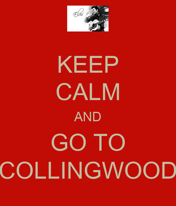 KEEP CALM AND GO TO COLLINGWOOD