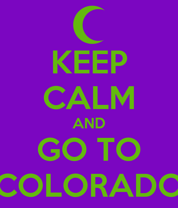 KEEP CALM AND GO TO COLORADO