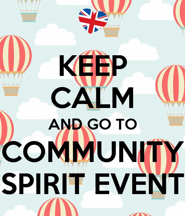 KEEP CALM AND GO TO COMMUNITY SPIRIT EVENT