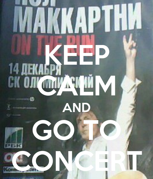 KEEP CALM AND GO TO CONCERT