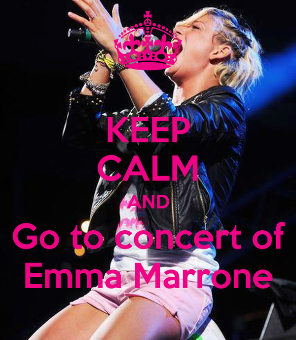 KEEP CALM AND Go to concert of Emma Marrone