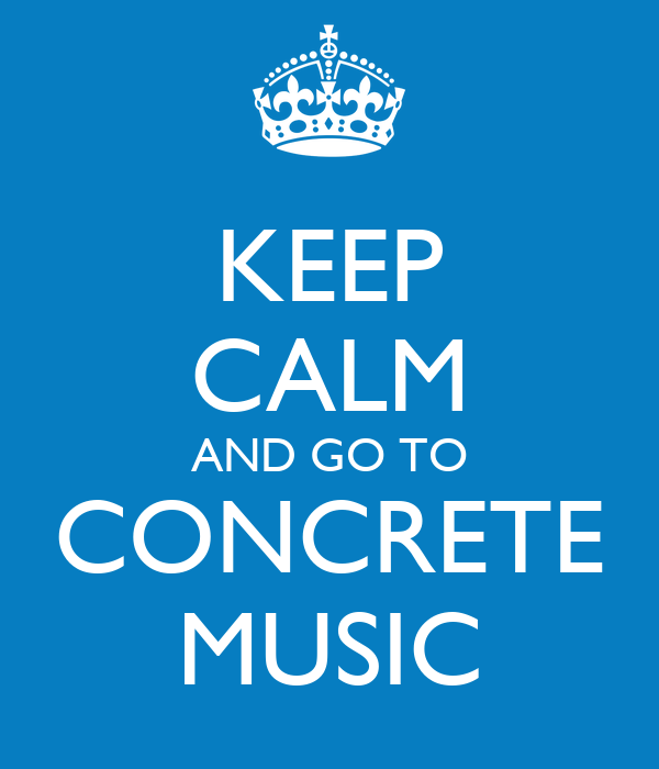 KEEP CALM AND GO TO CONCRETE MUSIC