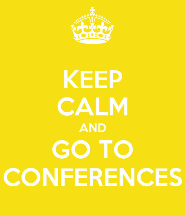 KEEP CALM AND GO TO CONFERENCES
