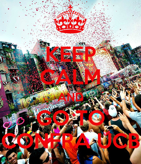 KEEP CALM AND GO TO CONFRA UCB
