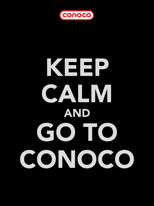 KEEP CALM AND GO TO CONOCO