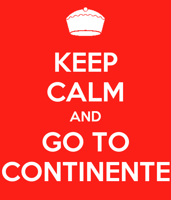 KEEP CALM AND GO TO CONTINENTE