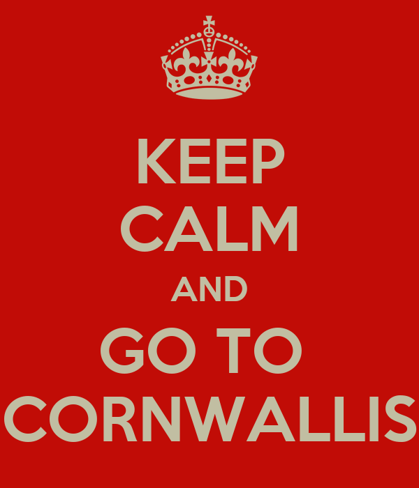 KEEP CALM AND GO TO  CORNWALLIS
