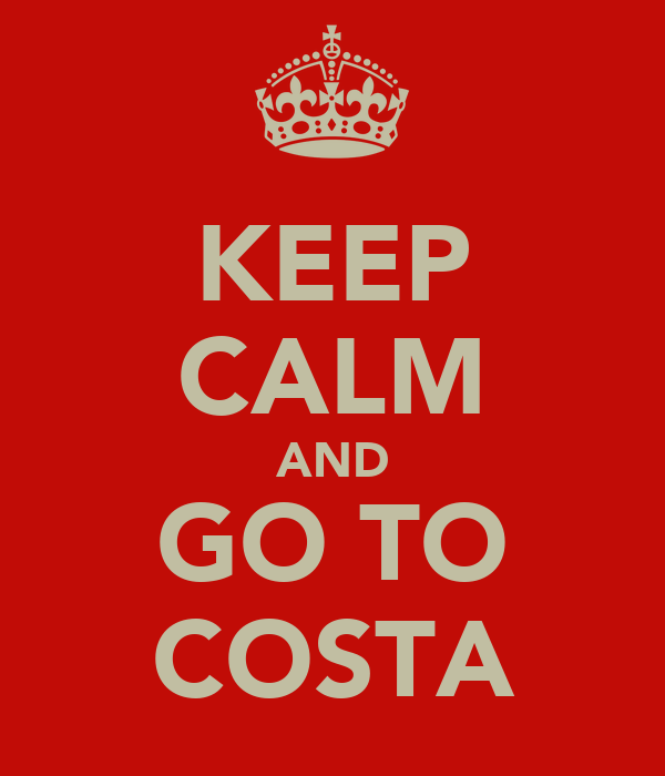 KEEP CALM AND  GO TO   COSTA