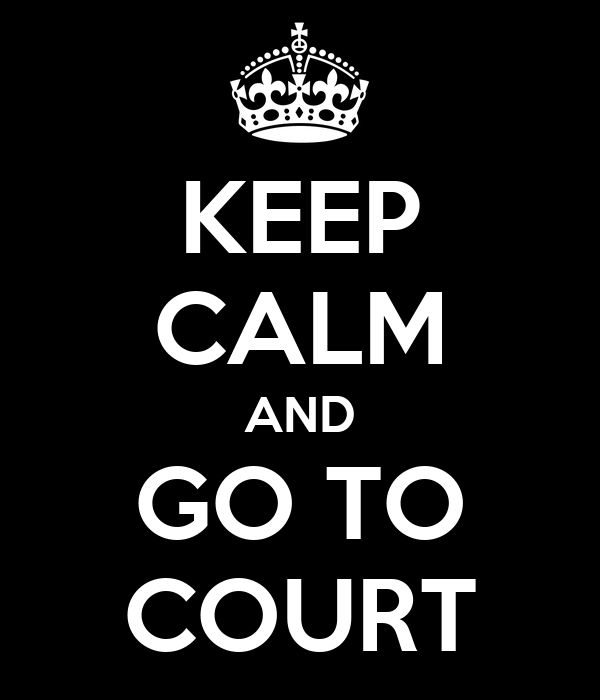 KEEP CALM AND GO TO COURT