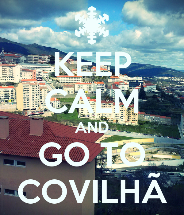 KEEP CALM AND GO TO COVILHÃ