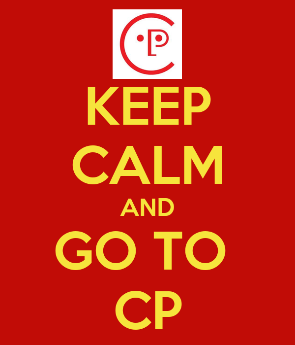 KEEP CALM AND GO TO  CP